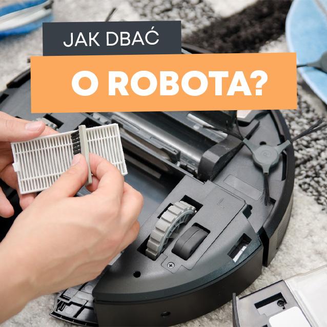 Jak dbać o robota sprzątającego?