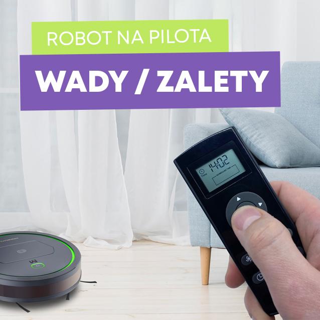 Robot sprzątający na pilota - zalety i wady takiego rozwiązania